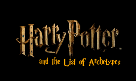 Copy of Harry Potter and the List of Archetypes