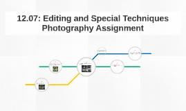 12.07: Editing and Special Techniques Photography Assignment