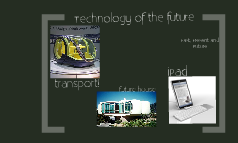 Techonology of the future.