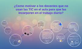 ¿Como motivar a los docentes que no usan las TIC en el aula