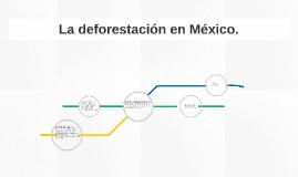 La deforestación en México.