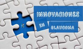 Innovaciones en Glaucoma