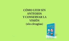 Cómo leer sin anteojos y conservar la visión (sin cirugías)