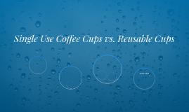 Single Use Coffee Cups vs. Reusable Cups