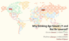 Copy of Why Drinking Age Should 21 and Not Be Lowered?