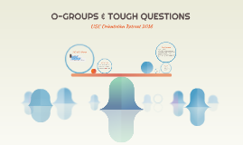 O-GROUPS & TOUGH QUESTIONS