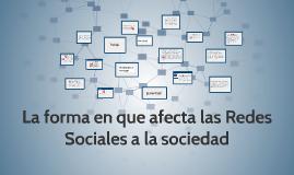 La forma en que afecta las Redes Sociales a la sociedad