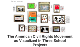 The American Civil Rights Movement as Visualized in Three School Projects