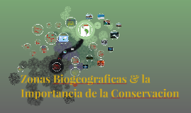 Zonas Biograficas & la Importancia de la Conservacion