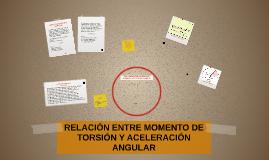 Copy of RELACIÓN ENTRE MOMENTO DE TORSIÓN Y ACELERACIÓN ANGULAR