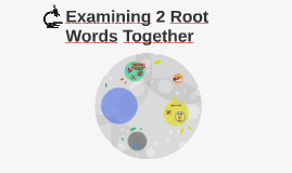 Examining 2 Root Words Together