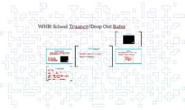 WNB: School Truancy/Drop Out Rates