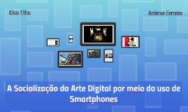 A Socialização da Arte Digital por meio do uso de smartphone
