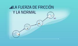 LA FUERZA DE FRICCIÓN Y LA NORMAL
