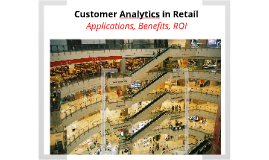 Customer Analytics in Retail - Applications, Benefits, ROI