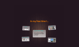 In my free time I...