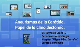 Aneurisma de la Carótida. Papel de la Clinoidectomía