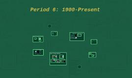 Period 6: 1900-Present