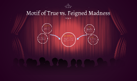 Copy of Motif of True vs. Feigned Madness
