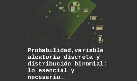Probabilidad,variable aleatoria discreta y distribución bino