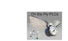 On the Fly PLCs
