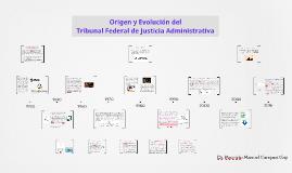 Procedimiento Contencioso Administrativo. Origen y Evolución del Tribunal Federal de Justicia Administrativa