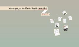 Para que yo me llame Ángel González