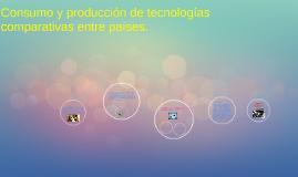 Consumo y producción de tecnologías-comparativas