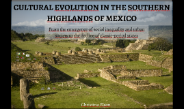 CULTURAL EVOLUTION IN THE SOUTHERN HIGHLANDS OF MEXICO