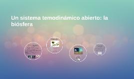 Un sistema temodinámico abierto: la biósfera