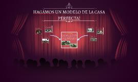 HAGÁMOS UN MODELO DE LA CASA PERFECTA!