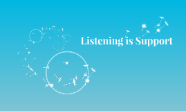 Listening is Support