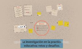 La investigación en la practica educativa; retos y desafios