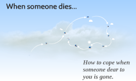 When someone dies...