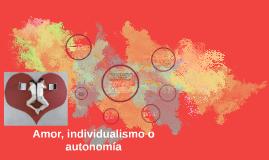 Amor, individualismo o autonomía