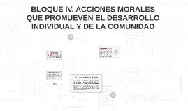 BLOQUE IV. ACCIONES MORALES QUE PROMUEVEN EL DESARROLLO INDIVIDUAL Y DE LA COMUNIDAD. SEGUNDA PARTE