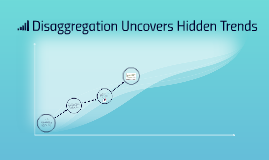 Disaggregation Uncovers Hidden Trends