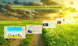 INTERVENCION EN LA CIENCIA DE LA PREVENCIÓN