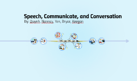 Speech, Communicate, and Conversation