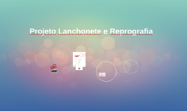 Copy of Projeto Lanchonete e Reprografia