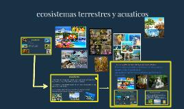Copy of ecosistemas terrestres y acuaticos