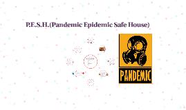 P.E.S.H.(Pandemic Epidemic Safe House)