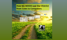How We MOOO-ved Our District from Cows to Computers
