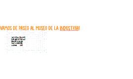 VAMOS DE PASEO AL MUSEO DE LA INDUSTRIA!!