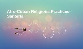 Afro-Cuban Religious Practices-Santeria