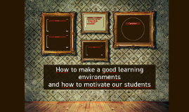 How to make a good learning environments