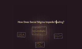 How does social stigma impede healing?