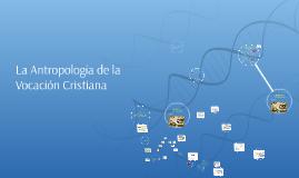 Copy of La Antropología de la Vocación Cristiana