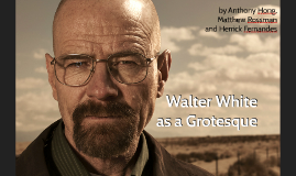 Walter White as a Grotesque