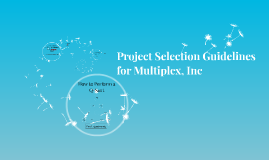 Project Selection Guidelines for Multiplex, Inc